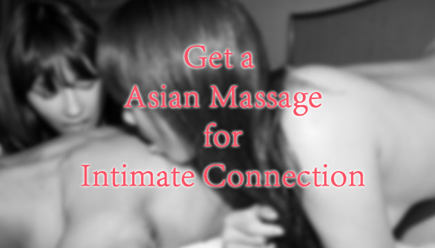 enjoy a Asian massage in London for Intimate Connection